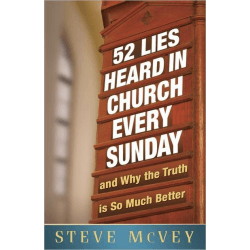 52 Lies Heard in Church Every Sunday - ...And Why the Truth Is So Much Better