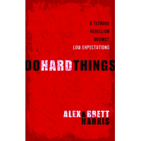 DO HARD THINGS [HB] - A TEENAGE REBELLION AGAINST LOW EXPECTATIONS