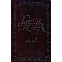 A CLASSIC COLLECTION ON PRAYER- 3 IN 1
