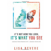 IT'S NOT HOW YOU LOOK IT'S WHAT YOU SEE - CHANGE YOUR PERSPECTIVE, CHANGE YOUR LIFE