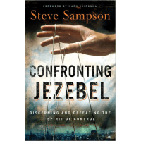 CONFRONTING JEZABEL - DISCERNING AND DEFEATING THE SPIRIT OF CONTROL