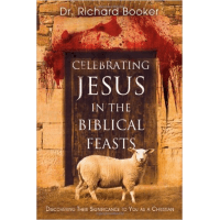 CELEBRATING JESUS IN THE BIBLICAL FEASTS - EXPANDED EDITION