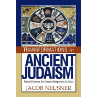 TRANSFORMATIONS IN ANCIENT JUDAISM TEXTUAL EVIDENCE FOR CREATIVE RESPONSES TO CRISIS