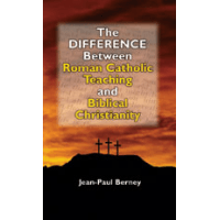 DIFFERENCE BETWEEN ROMAN CATHOLIC TEACHING AND BIBLICAL CHRISTIANITY