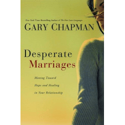Desperate Marriages - Moving Toward Hope and Healing in Your Relationship