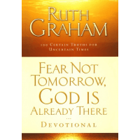Fear not tomorrow God is already there - 100 certain truths for uncertain time