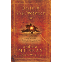 Daily in His Presence - A Classic Devotional from One of the Most Powerful Voices of the Nineteenth Century