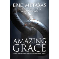 AMAZING GRACE - WILLIAM WILBERFORCE AND THE HEROIC CAMPAIGN TO END SLAVERY